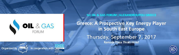 1st Oil & Gas Forum, Greece: A Prospective Key Energy Player in South East Europe